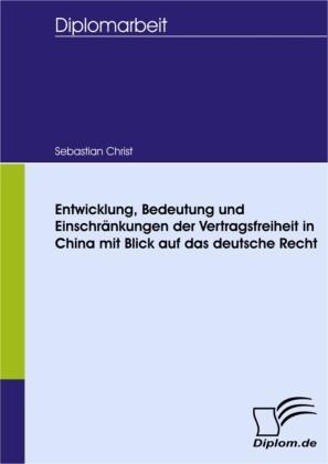 Entwicklung, Bedeutung und Einschränkungen der Vertragsfreiheit in China - mit Blick auf das deutsche Recht