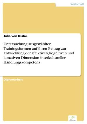 Untersuchung ausgewählter Trainingsformen auf ihren Beitrag zur Entwicklung der affektiven, kognitiven und konativen Dimension interkultureller Handlungskompetenz
