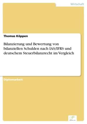 Bilanzierung und Bewertung von bilanziellen Schulden nach IAS/IFRS und deutschem Steuerbilanzrecht im Vergleich