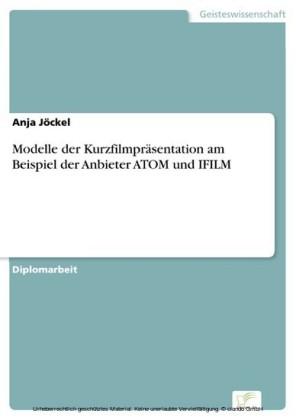 Modelle der Kurzfilmpräsentation am Beispiel der Anbieter ATOM und IFILM