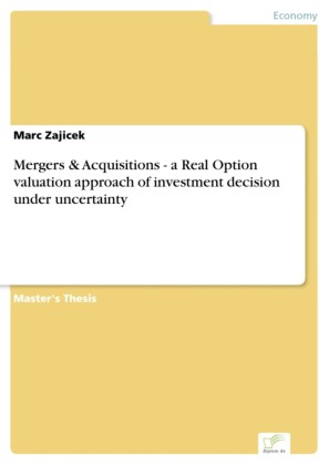Mergers & Acquisitions - a Real Option valuation approach of investment decision under uncertainty