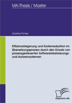 Effizienzsteigerung und Kostenreduktion im Übersetzungsprozess durch den Einsatz von prozessgesteuerten Softwarelokalisierungs- und Autorensystemen