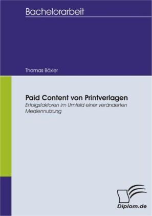 Paid Content von Printverlagen - Erfolgsfaktoren im Umfeld einer veränderten Mediennutzung