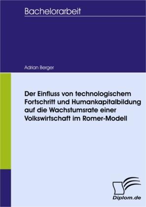 Der Einfluss von technologischem Fortschritt und Humankapitalbildung auf die Wachstumsrate einer Volkswirtschaft im Romer - Modell
