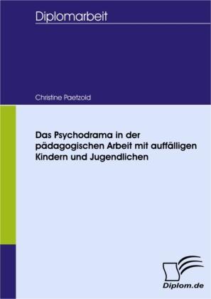 Das Psychodrama in der pädagogischen Arbeit mit auffälligen Kindern und Jugendlichen