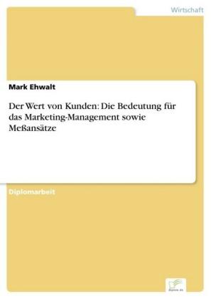 Der Wert von Kunden: Die Bedeutung für das Marketing-Management sowie Meßansätze