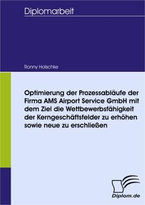 Optimierung der Prozessabläufe der Firma AMS Airport Service GmbH mit dem Ziel die Wettbewerbsfähigkeit der Kerngeschäftsfelder zu erhöhen sowie neue zu erschließen