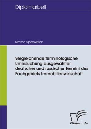Vergleichende terminologische Untersuchung ausgewählter deutscher und russischer Termini des Fachgebiets Immobilienwirtschaft