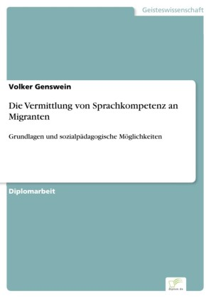 Die Vermittlung von Sprachkompetenz an Migranten