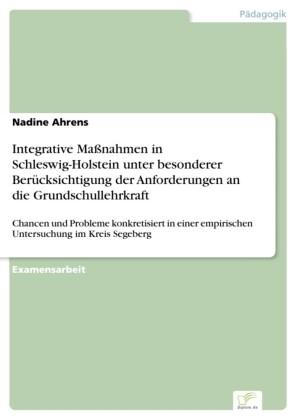 Integrative Maßnahmen in Schleswig-Holstein unter besonderer Berücksichtigung der Anforderungen an die Grundschullehrkraft