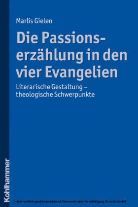 Die Passionserzählung in den vier Evangelien