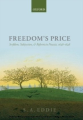 Freedom's Price: Serfdom, Subjection, and Reform in Prussia, 1648-1848