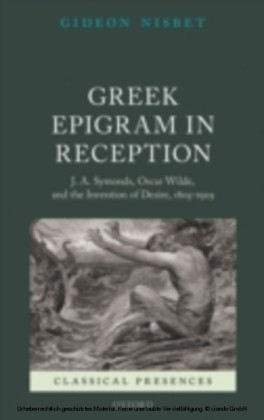 Greek Epigram in Reception: J. A. Symonds, Oscar Wilde, and the Invention of Desire, 1805-1929