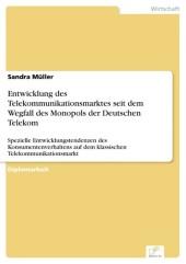 Entwicklung des Telekommunikationsmarktes seit dem Wegfall des Monopols der Deutschen Telekom