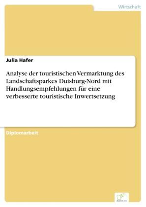 Analyse der touristischen Vermarktung des Landschaftsparkes Duisburg-Nord mit Handlungsempfehlungen für eine verbesserte touristische Inwertsetzung