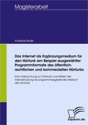 Das Internet als Ergänzungsmedium für den Hörfunk am Beispiel ausgewählter Programmformate des öffentlich-rechtlichen und kommerziellen Hörfunks