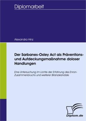 Der Sarbanes-Oxley Act als Präventions- und Aufdeckungsmaßnahme doloser Handlungen