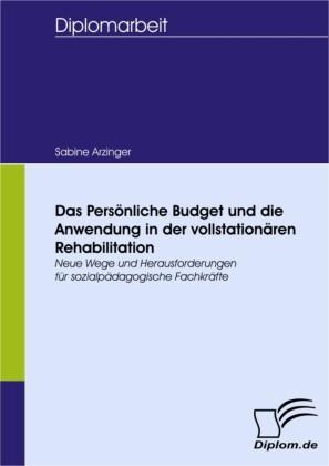 Das Persönliche Budget und die Anwendung in der vollstationären Rehabilitation: