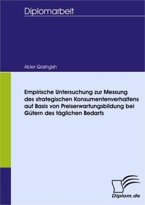 Empirische Untersuchung zur Messung des strategischen Konsumentenverhaltens auf Basis von Preiserwartungsbildung bei Gütern des täglichen Bedarfs