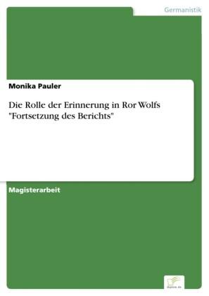 Die Rolle der Erinnerung in Ror Wolfs 'Fortsetzung des Berichts'