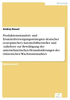 Produktionsstandort- und Ersatzteilversorgungsstrategien deutscher (europäischer) Automobilhersteller und -zulieferer zur Bewältigung der unternehmerischen Herausforderungen des chinesischen Wachstumsmarktes