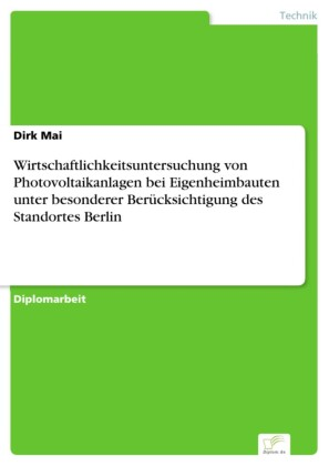 Wirtschaftlichkeitsuntersuchung von Photovoltaikanlagen bei Eigenheimbauten unter besonderer Berücksichtigung des Standortes Berlin