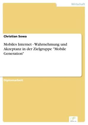 Mobiles Internet - Wahrnehmung und Akzeptanz in der Zielgruppe 'Mobile Generation'