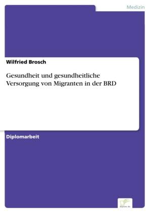 Gesundheit und gesundheitliche Versorgung von Migranten in der BRD