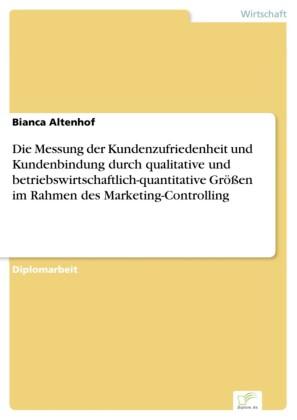 Die Messung der Kundenzufriedenheit und Kundenbindung durch qualitative und betriebswirtschaftlich-quantitative Größen im Rahmen des Marketing-Controlling