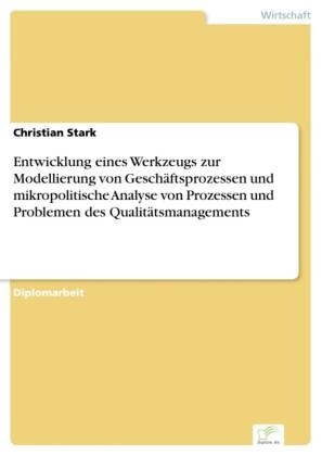 Entwicklung eines Werkzeugs zur Modellierung von Geschäftsprozessen und mikropolitische Analyse von Prozessen und Problemen des Qualitätsmanagements