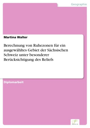 Berechnung von Ruhezonen für ein ausgewähltes Gebiet der Sächsischen Schweiz unter besonderer Berücksichtigung des Reliefs