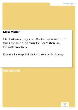 Die Entwicklung von Marketingkonzepten zur Optimierung von TV-Formaten im Privatfernsehen