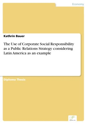 The Use of Corporate Social Responsibility as a Public Relations Strategy considering Latin America as an example
