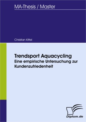 Trendsport Aquacycling - eine empirische Untersuchung zur Kundenzufriedenheit