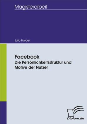 Facebook - Die Persönlichkeitsstruktur und Motive der Nutzer