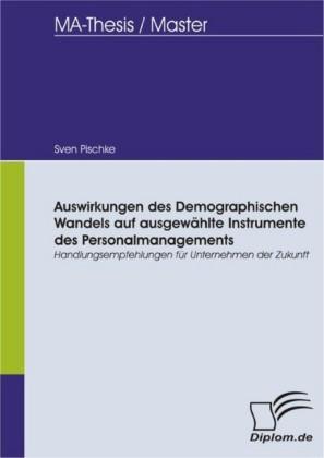 Auswirkungen des Demographischen Wandels auf ausgewählte Instrumente des Personalmanagements