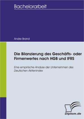 Die Bilanzierung des Geschäfts- oder Firmenwertes nach HGB und IFRS
