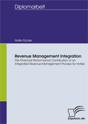 Revenue Management Integration: The Financial Performance Contribution of an Integrated Revenue Management Process for Hotels
