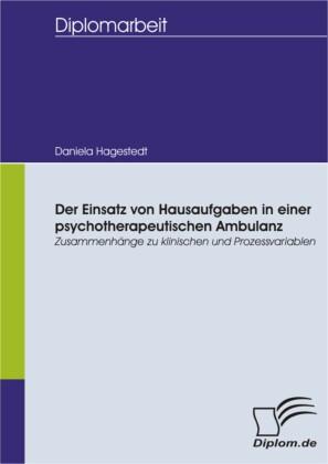 Der Einsatz von Hausaufgaben in einer psychotherapeutischen Ambulanz: Zusammenhänge zu klinischen und Prozessvariablen
