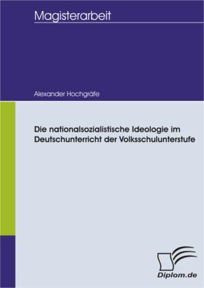 Die nationalsozialistische Ideologie im Deutschunterricht der Volksschulunterstufe
