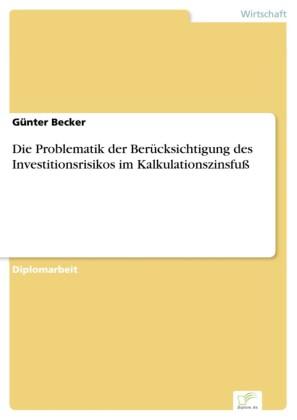Die Problematik der Berücksichtigung des Investitionsrisikos im Kalkulationszinsfuß