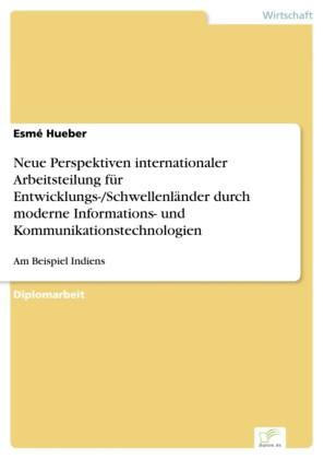 Neue Perspektiven internationaler Arbeitsteilung für Entwicklungs-/Schwellenländer durch moderne Informations- und Kommunikationstechnologien