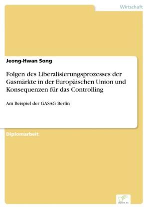 Folgen des Liberalisierungsprozesses der Gasmärkte in der Europäischen Union und Konsequenzen für das Controlling