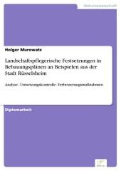 Landschaftspflegerische Festsetzungen in Bebauungsplänen an Beispielen aus der Stadt Rüsselsheim