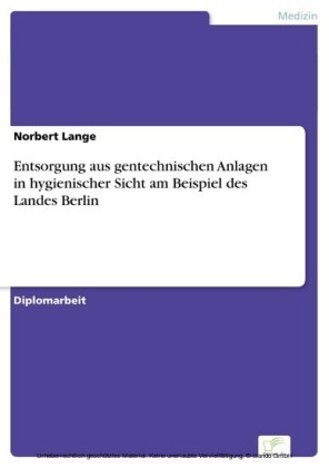 Entsorgung aus gentechnischen Anlagen in hygienischer Sicht am Beispiel des Landes Berlin