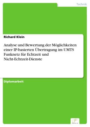 Analyse und Bewertung der Möglichkeiten einer IP-basierten Übertragung im UMTS Funknetz für Echtzeit und Nicht-Echtzeit-Dienste