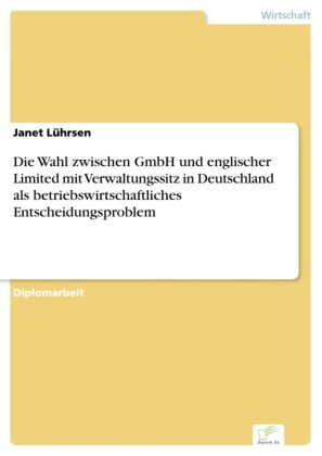 Die Wahl zwischen GmbH und englischer Limited mit Verwaltungssitz in Deutschland als betriebswirtschaftliches Entscheidungsproblem