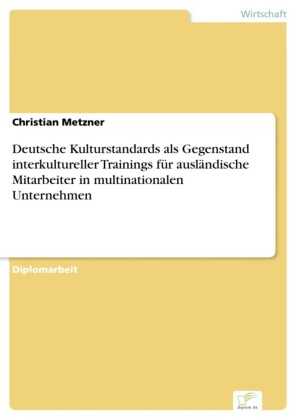 Deutsche Kulturstandards als Gegenstand interkultureller Trainings für ausländische Mitarbeiter in multinationalen Unternehmen