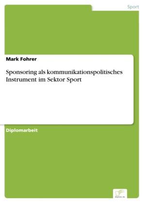 Sponsoring als kommunikationspolitisches Instrument im Sektor Sport