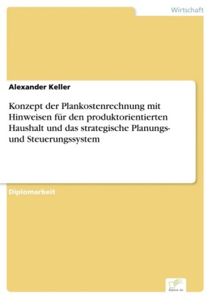 Konzept der Plankostenrechnung mit Hinweisen für den produktorientierten Haushalt und das strategische Planungs- und Steuerungssystem